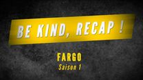 Be Kind, Recap ! - Saison 1 Fargo