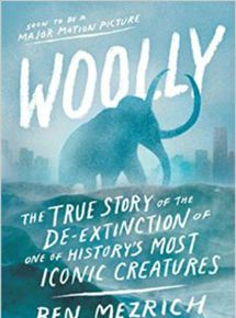 Woolly: The True Story of the De-Extinction of One of History's Most Iconic Creatures