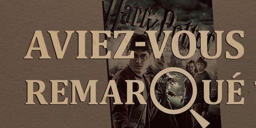 Aviez-vous remarqué ? Les petits détails cachés de Harry Potter et le Prince de sang-mêlé