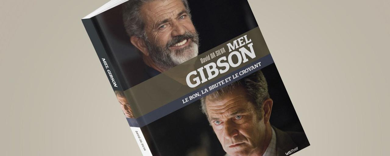 """Mel Gibson : sa vie, son œuvre sous l'angle de la foi dans le livre """"Le Bon, la Brute et le Croyant"""""""