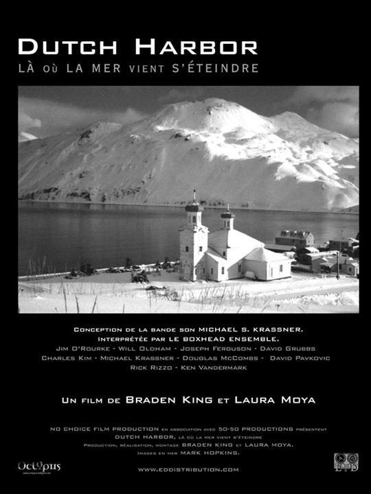 Dutch harbor, là où la mer vient s'éteindre : affiche Braden King, Laura Moya