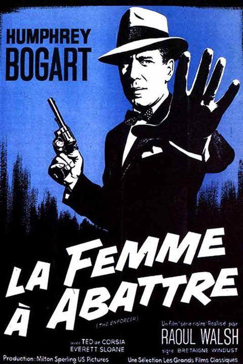 La Femme à abattre : Affiche Bretaigne Windust, Humphrey Bogart, Raoul Walsh