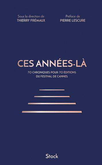 Le livre Ces années-là revisite 70 ans de Festival de Cannes