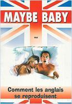 Maybe Baby ou comment les anglais se reproduisent
