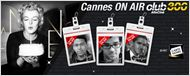 [Cannes ON AIR] Le Festival vu par...