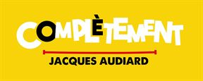 Complètement... Jacques Audiard : le cinéma du réalisateur français, vu par ses acteurs et collaborateurs