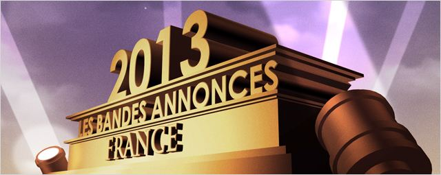 Bandes-annonces 2013 : la s&#233;lection &quot;France&quot;