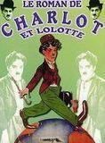 Le roman de Charlot et Lolotte