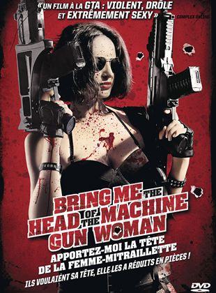 Bande-annonce Bring Me The Head of The Machine Gun Woman - Apportez-moi la tête de la femme-mitraillette